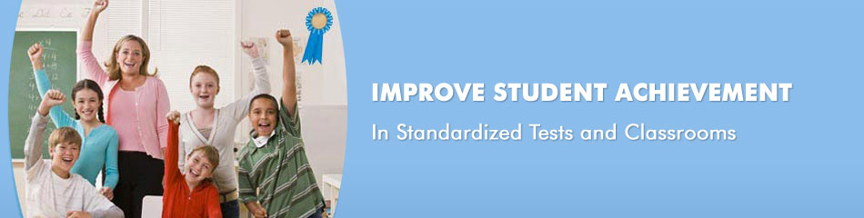Improves Student Achievement In Standardized Tests and Classrooms